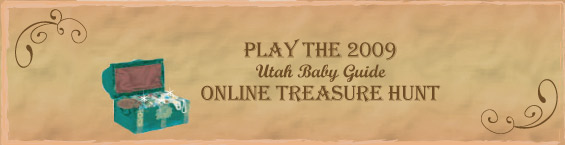 Welcome to the 2009 Utah Baby Guide Online Treasure Hunt